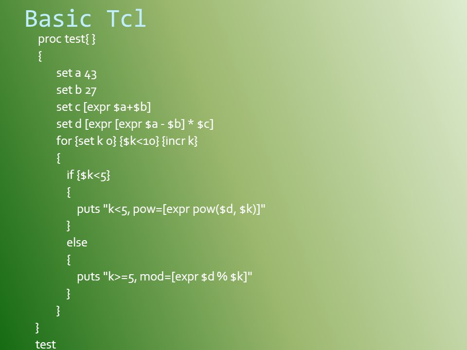 Basic Tcl proc test{ } { set a 43 set b 27 set c [expr $a+$b]